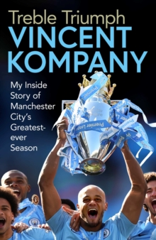 Treble Triumph : My Inside Story of Manchester City's Greatest-ever Season, EPUB eBook