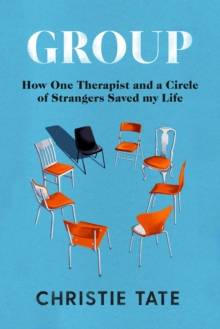 Group : How One Therapist and a Circle of Strangers Saved My Life, Hardback Book