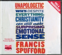 Unapologetic : Why, Despite Everything, Christianity Can Still Make Surprising Emotional Sense, CD-Audio Book