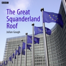 The Great Squanderland Roof : A BBC Radio 4 dramatisation, eAudiobook MP3 eaudioBook