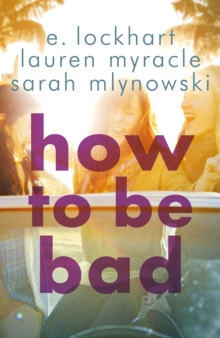 How to Be Bad : Take a summer road trip you won't forget, Paperback Book