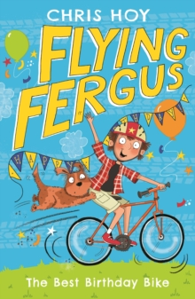Flying Fergus 1: The Best Birthday Bike : by Olympic champion Sir Chris Hoy, written with award-winning author Joanna Nadin, Paperback Book