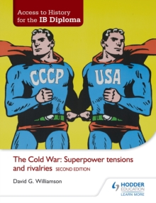 Access to History for the IB Diploma: The Cold War: Superpower tensions and rivalries Second Edition, EPUB eBook