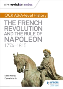My Revision Notes: OCR AS/A-Level History: The French Revolution and the Rule of Napoleon 1774-1815, Paperback Book