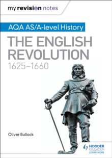 My Revision Notes: AQA AS/A-level History: The English Revolution, 1625-1660, Paperback / softback Book