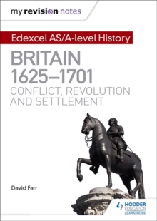 My Revision Notes: Edexcel AS/A-level History: Britain, 1625-1701: Conflict, revolution and settlement, Paperback / softback Book
