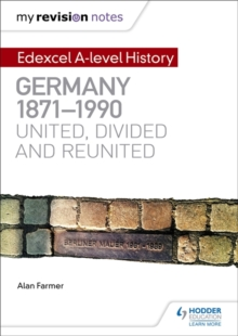My Revision Notes: Edexcel A-level History: Germany, 1871-1990: united, divided and reunited, Paperback / softback Book