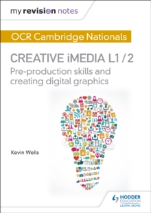 My Revision Notes: OCR Nationals in Creative iMedia L 1 / 2 : Pre-production skills and Creating digital graphics, Paperback Book