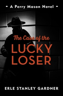 The Case of the Lucky Loser : A Perry Mason novel, EPUB eBook