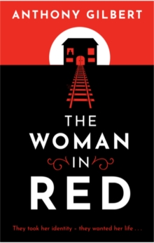 The Woman in Red : classic crime fiction by Lucy Malleson, writing as Anthony Gilbert, Paperback / softback Book