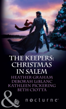 The Keepers: Christmas in Salem: Do You Fear What I Fear? / The Fright Before Christmas / Unholy Night / Stalking in a Winter Wonderland (Mills & Boon Nocturne), EPUB eBook
