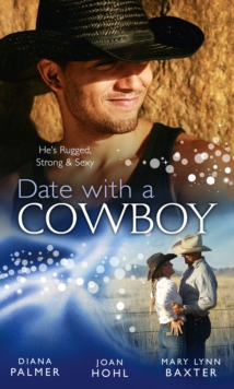 Date with a Cowboy: Iron Cowboy / In the Arms of the Rancher / At the Texan's Pleasure, EPUB eBook