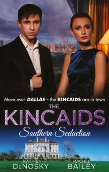 The Kincaids: Southern Seduction: Sex, Lies and the Southern Belle (Dynasties: The Kincaids, Book 1) / The Kincaids: Jack and Nikki, Part 1 / What Happens in Charleston... (Dynasties: The Kincaids, Bo, EPUB eBook