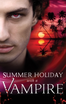 Summer Holiday with a Vampire: Stay / Vivi and the Vampire / Island Vacation / Honour Calls / In the Service of the King (Mills & Boon M&B), EPUB eBook