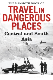 The Mammoth Book of Travel in Dangerous Places: Central and South Asia, EPUB eBook