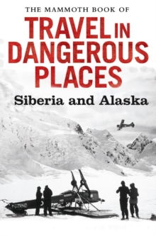 The Mammoth Book of Travel in Dangerous Places: Siberia and Alaska, EPUB eBook