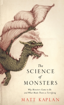 The Science of Monsters : Why Monsters Came to Be and What Made Them so Terrifying, Paperback / softback Book