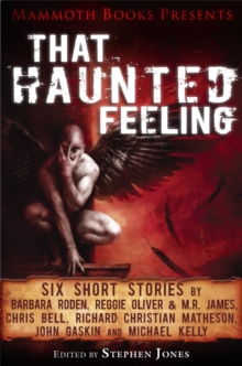 Mammoth Books presents That Haunted Feeling : Six short stories by Barbara Roden, Reggie Oliver & M.R. James, Chris Bell, Richard Christian Matheson, John Gaskin and Michael Kelly, EPUB eBook