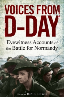 Voices from D-Day : Eyewitness accounts from the Battles of Normandy, Paperback Book