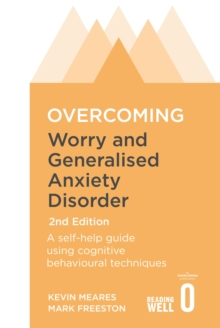 Overcoming Worry and Generalised Anxiety Disorder, 2nd Edition : A self-help guide using cognitive behavioural techniques, Paperback / softback Book