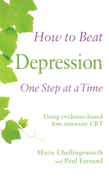 How to Beat Depression One Step at a Time : Using evidence-based low-intensity CBT, Paperback / softback Book