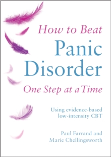 How to Beat Panic Disorder One Step at a Time : Using evidence-based low-intensity CBT, Paperback Book