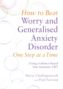How to Beat Worry and Generalised Anxiety Disorder One Step at a Time : Using evidence-based low-intensity CBT, Paperback / softback Book