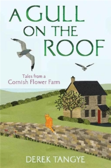 A Gull on the Roof : Tales from a Cornish Flower Farm, Paperback Book