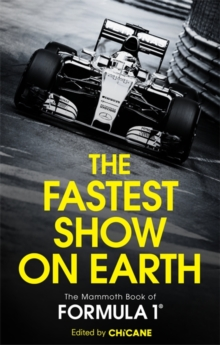 The Fastest Show on Earth : The Mammoth Book of Formula 1, Paperback Book
