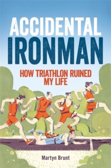 Accidental Ironman : How Triathlon Ruined My Life, Paperback / softback Book