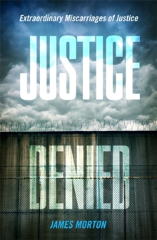 Justice Denied : Extraordinary miscarriages of justice, Paperback / softback Book