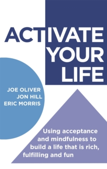 ACTivate Your Life : Using acceptance and mindfulness to build a life that is rich, fulfilling and fun, Paperback / softback Book