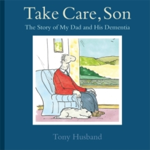 Take Care, Son : The Story of My Dad and His Dementia, Hardback Book
