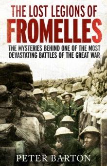 The Lost Legions of Fromelles : The Mysteries Behind one of the Most Devastating Battles of the Great War, Paperback Book