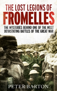 The Lost Legions of Fromelles : The Mysteries Behind one of the Most Devastating Battles of the Great War, EPUB eBook