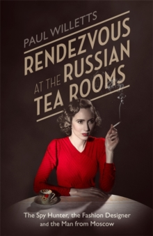 Rendezvous at the Russian Tea Rooms : The Spyhunter, the Fashion Designer & the Man from Moscow, Hardback Book
