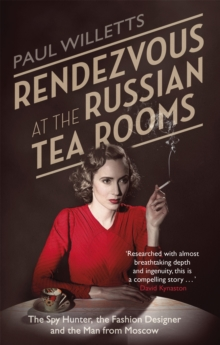 Rendezvous at the Russian Tea Rooms : The Spyhunter, the Fashion Designer & the Man from Moscow, Paperback Book