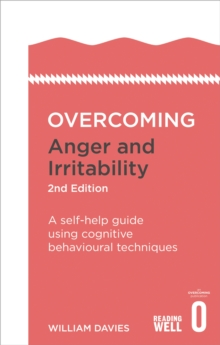 Overcoming Anger and Irritability, 2nd Edition : A self-help guide using cognitive behavioural techniques, Paperback Book