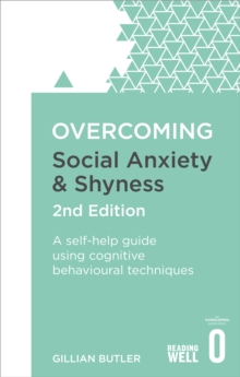 Overcoming Social Anxiety and Shyness, 2nd Edition : A self-help guide using cognitive behavioural techniques, Paperback / softback Book