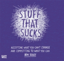 Stuff That Sucks : Accepting What You Can't Change and Committing to What You Can, Paperback Book