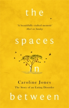 The Spaces In Between : The Story of an Eating Disorder, Paperback / softback Book