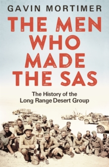 The Men Who Made the SAS : The History of the Long Range Desert Group, Paperback Book