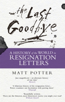 The Last Goodbye : The History of the World in Resignation Letters, Paperback Book