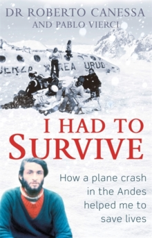 I Had to Survive : How a Plane Crash in the Andes Helped Me to Save Lives, Hardback Book