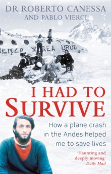 I Had to Survive : How a Plane Crash in the Andes Helped Me to Save Lives, Paperback Book