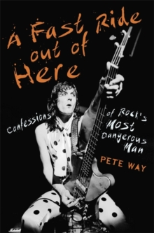 A Fast Ride Out of Here : Confessions of Rock's Most Dangerous Man, Hardback Book