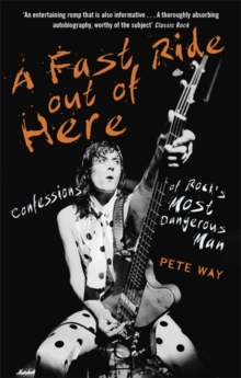 A Fast Ride Out of Here : Confessions of Rock's Most Dangerous Man, Paperback Book