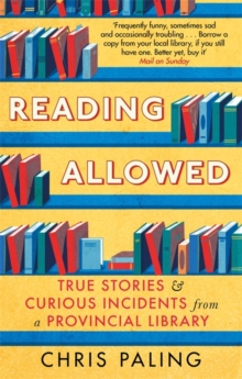 Reading Allowed : True Stories and Curious Incidents from a Provincial Library, Paperback / softback Book