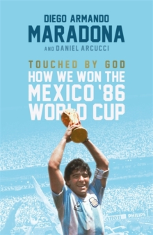 Touched By God : How We Won the Mexico '86 World Cup, Hardback Book