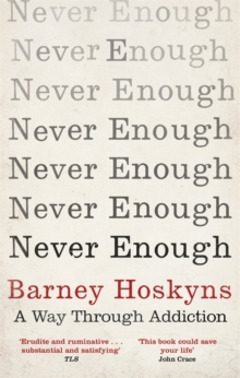 Never Enough : A Way Through Addiction, Paperback Book